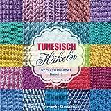 TUNESISCH Häkeln - Band 1: Strukturmuster (TUNESISCHE Häkelmuster)