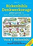 Birkenbihls Denkwerkzeuge: gehirn-gerecht zu mehr Intelligenz und Kreativität - Vera F Birkenbihl