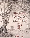 Rochers de lettrés - Ititnéraires de l'art en Chine