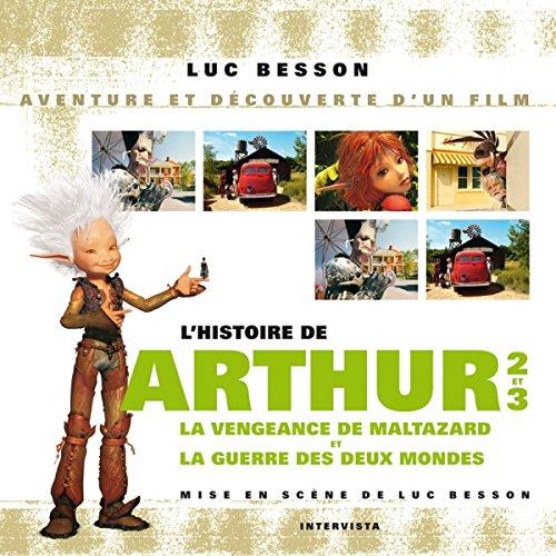 Arthur - la vengeance de Maltazard - la guerre des deux mondes: Histoire et découverte du film