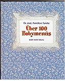 Über hundert Babymenüs: Frischer . Gesünder . Selbstgekocht (Mit Kostenplan und Rezepten für die selbsthergestellte Babyflasche) [10. Auflage 2001] (Anregungen für die natürliche Kinderernährung)