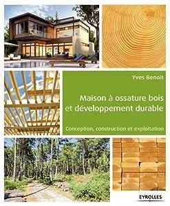 """Afficher """"Maison à ossature bois et développement durable : Conception, construction et exploitation"""""""