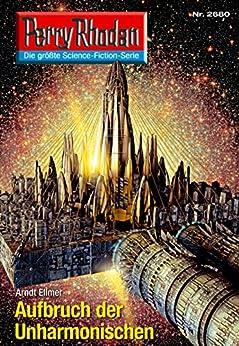 """Perry Rhodan 2680: Aufbruch der Unharmonischen (Heftroman): Perry Rhodan-Zyklus """"Neuroversum"""" (Perry Rhodan-Die Gröβte Science- Fiction- Serie) von [Ellmer, Arndt]"""