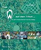 Das W auf dem Trikot... 40 Jahre Werder Bremen in der Bundesliga.