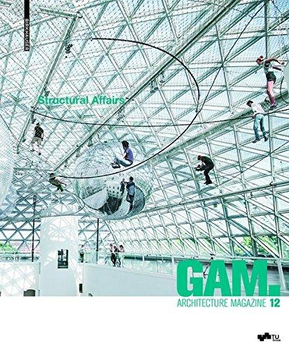 GAM 12: Structural Affairs: Potenziale und Perspektiven der Zusammenarbeit in Planung, Entwurf und Konstruktion / Opportunities and Perspectives for ... and Construction (Graz Architecture Magazine)