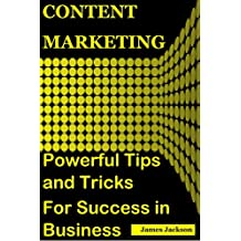 Content Marketing: POWERFUL TIPS AND TRICKS FOR SUCCESS IN BUSINESS (content marketing agency,content for web,web marketing for profit, web marketing that ... strategy,seo 2017) (English Edition)