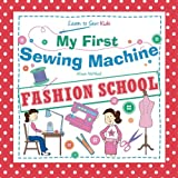 My First Sewing Machine: FASHION SCHOOL: Learn To Sew: Kids