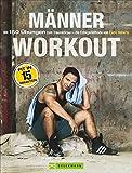 Fitnessübungen für Zuhause: Das Männer-Workout. Mit 150 Übungen zum Traumkörper - die Erfolgsmethode von Paolo Roberto. Abnehmen und fit werden durch Krafttraining ohne Geräte mit dem eigenen Körper