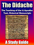 Didache - The Teaching of the Twelve Apostles with Text, Footnotes, Detailed Historical Manuscripts & A Study Guide.: Early Christian Writings (Christian Classics)