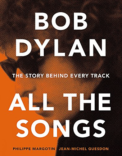 Bob Dylan All the Songs: The Story Behind Every Track (Rock Versorgt)