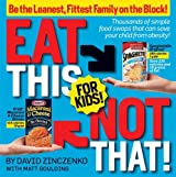(Eat This Not That! for Kids!: Thousands of Simple Food Swaps That Can Save Your Child from Obesity!) By Zinczenko, David (Author) paperback on (08 , 2008)