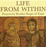 Life from Within: Prayers by Brother Roger of Taize