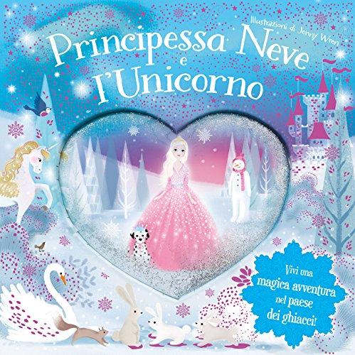 Principessa Neve e l'unicorno. Ediz. a colori