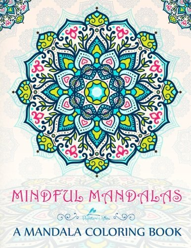 Mindful Mandalas: A Mandala Coloring Book: A Unique & Uplifting Mandalas Adult Coloring Book For Men Women Teens Children & Seniors Featuring ... Relaxation Stress Relief & Art Color Therapy) by Papeterie Bleu Adult Coloring Books (2016-05-12)