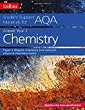 AQA A Level Chemistry Year 2 Paper 2: Organic chemistry and relevant physical chemistry topics (Collins Student Support Materials)