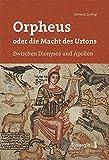 Orpheus oder die Macht des Urtons: Zwischen Dionysos und Apollon