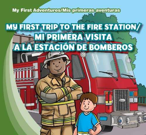 My First Trip to the Fire Station/Mi Primera Visita a la Estacion de Bomberos (My First Adventures / MIS Primeras Aventuras)