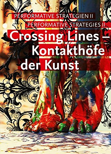 Crossing Lines – Kontakthöfe der Kunst: Performative Strategien II