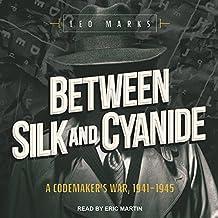 Between Silk and Cyanide: A Codemakeri's War, 1941-1945