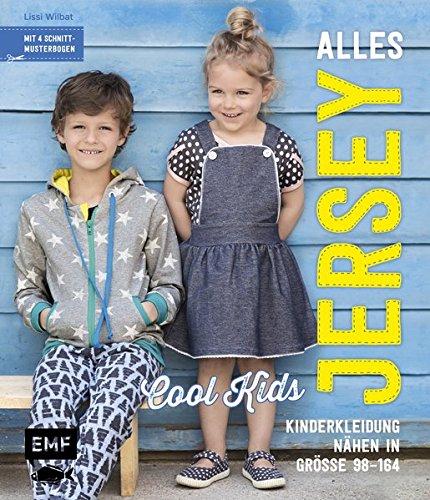 Alles Jersey -Cool Kids: Kinderkleidung nähen: Alle Modelle in Größe 98-164 - Mit 4 Schnittmusterbogen