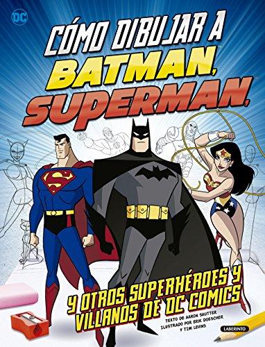 Cómo dibujar a Batman, Superman y otros superhéroes y villanos de DC Comics por Aaron Sautter