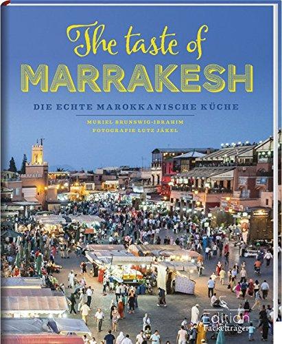 The taste of Marrakesh - Die echte marokkanische Küche: -Sonderausgabe-