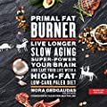 Primal Fat Burner: Live Longer, Slow Aging, Super-Power Your Brain, and Save Your Life with a High-Fat, Low-Carb Paleo Diet by Dreamscape Media, LLC