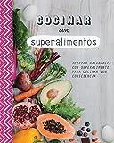 Cocinar Con Superalimentos