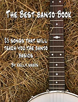 The Best Banjo Book: 25 Songs That Will Teach You The Banjo Basics (English Edition) par [Weeks, Kelly]