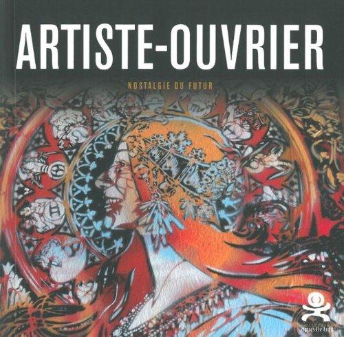 Artiste-Ouvrier : Nostalgie du futur par Jérôme Gulon