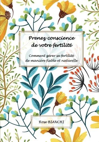 Prenez conscience de votre fertilit: Comment grer sa fertilit de manire fiable et naturelle
