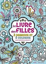 Le livre des filles à dessiner et à colorier (aussi autorisé aux garçons !)
