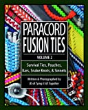 Paracord Fusion Ties, Volume 2 : Survival Ties, Pouches, Bars, Snake Knots and Sinnets