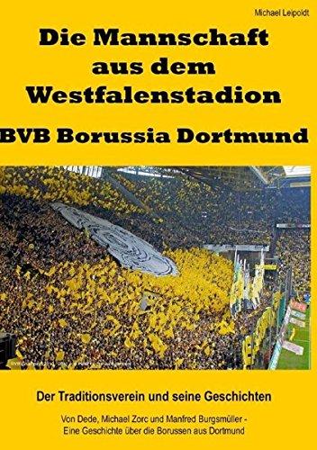 Die Mannschaft aus dem Westfalenstadion – BVB Borussia Dortmund: Der Traditionsverein und seine Geschichten