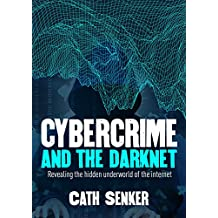 Cybercrime and the Darknet: Revealing the hidden underworld of the internet