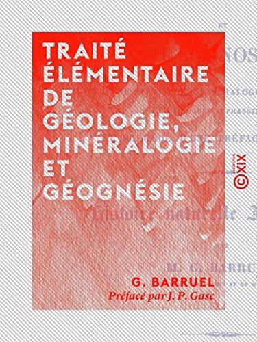 Traité élémentaire de géologie, minéralogie et géognésie: Histoire naturelle inorganique par J. P. Gasc