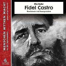 Fidel Castro: Revolutionär und Staatspräsident (Menschen Mythen Macht)