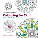 The Little Book of Colouring for Calm: 100 Mandalas for Relaxation in Minutes