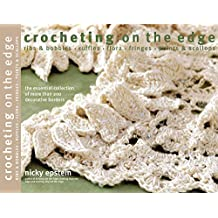 Crocheting on the Edge: Ribs & Bobbles, Ruffles, Flora, Fringes, Points & Scallops by Nicky Epstein (7-Jun-2015) Paperback