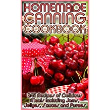 Homemade Canning Cookbook: 245 Recipes of Delicious Meals Including Jams, Jellyes, Sauces and Purees: (Canning and Preserving, Canning Cookbook, Canning Recipes) (English Edition)