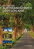 KUNTH Das Große Autowanderbuch: Die schönsten Touren durch Deutschland. Mit vielen Wander-, Radwander- und Freizeittipps (KUNTH Bildbände/Illustrierte Bücher)