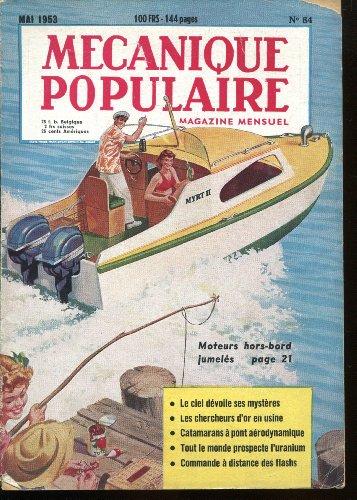 MECANIQUE POPULAIRE N? 84 du 01-05-1953 moteurs hors-bord jumeles - le ciel devoile ses mysteres - les chercheurs d'or en usine - catamarans a pont aerodynamique - tout le monde prospecte l'uranium - commande a distance des flash par Collectif