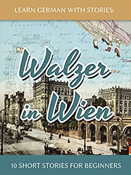 Learn German With Stories: Walzer in Wien - 10 Short Stories For Beginners (Dino lernt Deutsch 7) (German Edition) by [Klein, André]