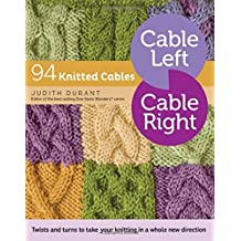 Cable Left, Cable Right: 94 Knitted Cables by Judith Durant (2016-05-31)
