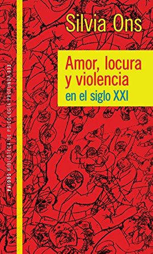 Amor locura y violencia en el siglo XXI: Amor locura y violencia en el siglo XXI por Silvia Inés Ons