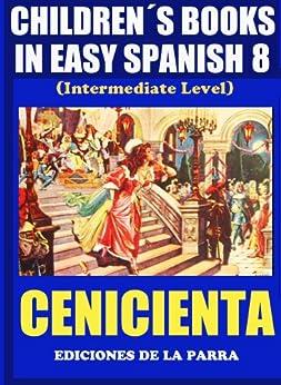 Children´s Books In Easy Spanish 8: Cenicienta (Spanish Reader For Kids Of All Ages!) (Spanish Edition) von [Pinto, Alejandro Parra, Álvaro Parra Pinto]