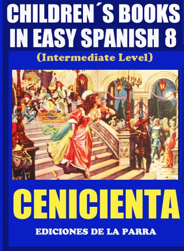 Children´s Books In Easy Spanish 8: Cenicienta (Spanish Reader For Kids Of All Ages!) par Alejandro Parra Pinto