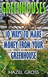 Greenhouses: 10 Ways To Make Money From Your  Greenhouse