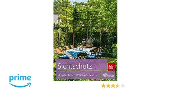 Sichtschutz Ideen Fur Garten Balkon Und Terrasse Amazon De