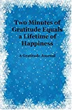 Two Minutes of Gratitude Equals a Lifetime of Happiness: A Gratitude Journal